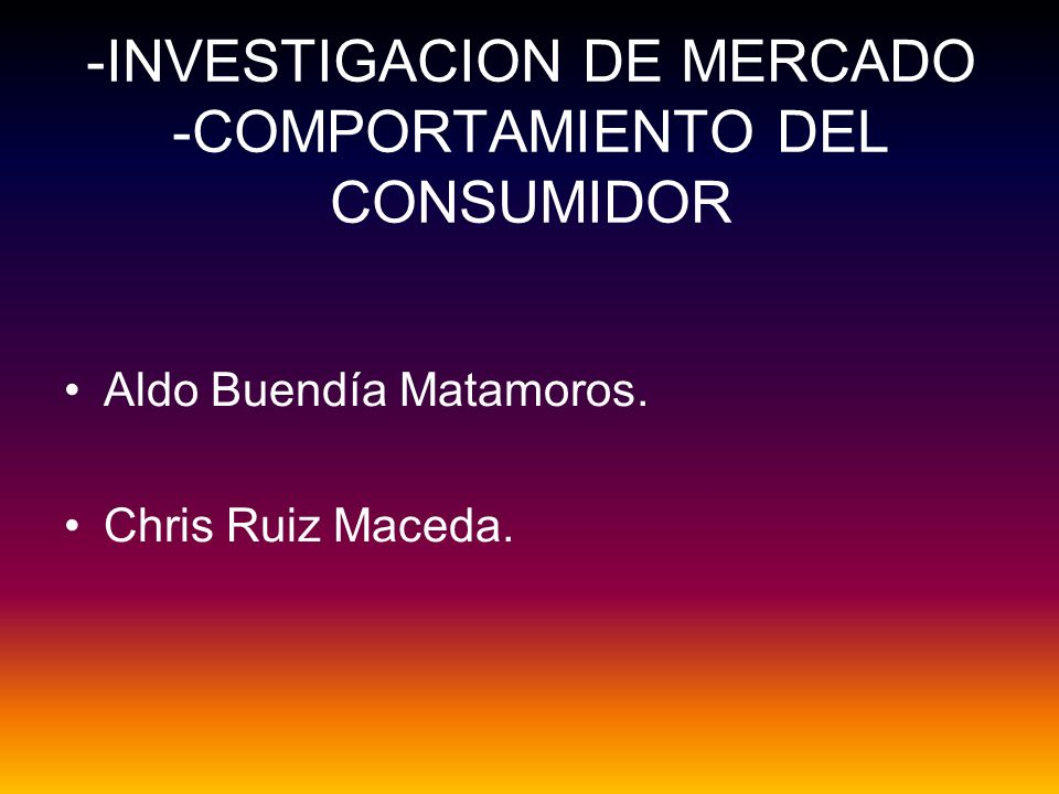 -INVESTIGACION DE MERCADO -COMPORTAMIENTO DEL CONSUMIDOR