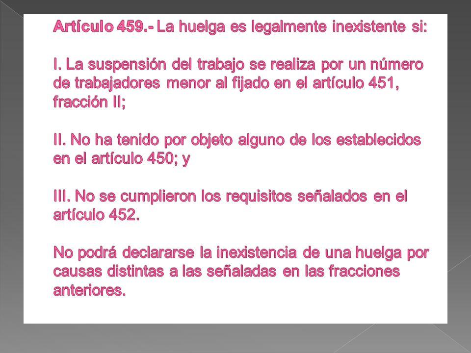 Artículo 459. - La huelga es legalmente inexistente si: I