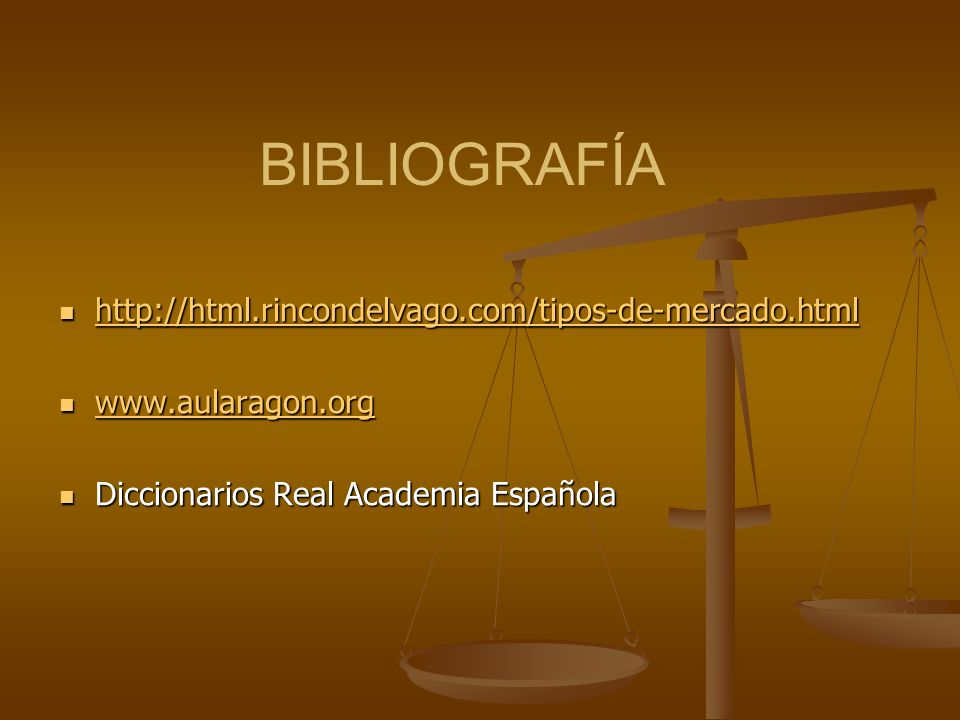 BIBLIOGRAFÍA http://html.rincondelvago.com/tipos-de-mercado.html