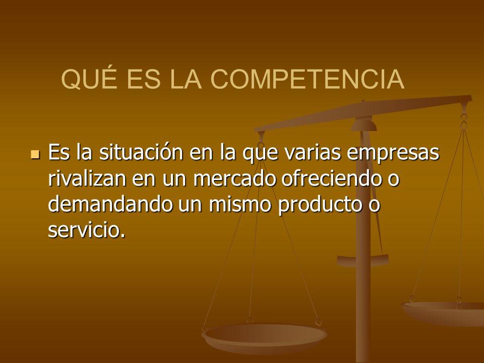 QUÉ ES LA COMPETENCIA Es la situación en la que varias empresas rivalizan en un mercado ofreciendo o demandando un mismo producto o servicio.