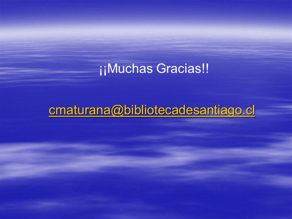 ¡¡Muchas Gracias!! cmaturana@bibliotecadesantiago.cl