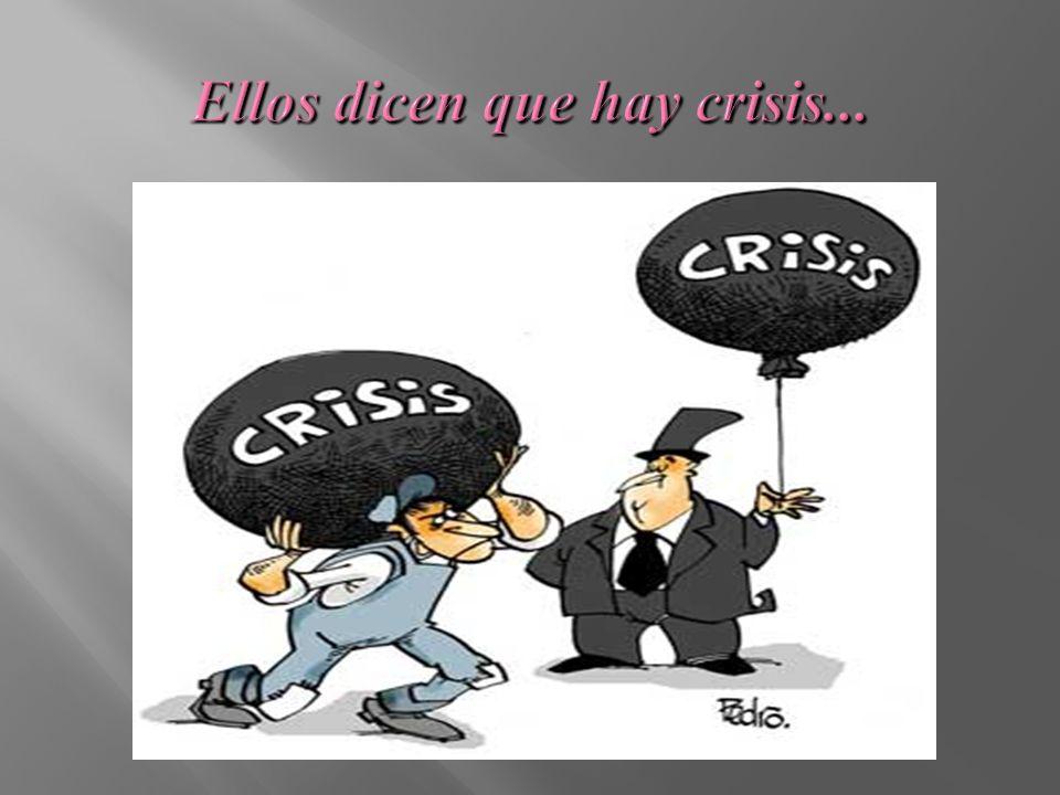 Ellos dicen que hay crisis...