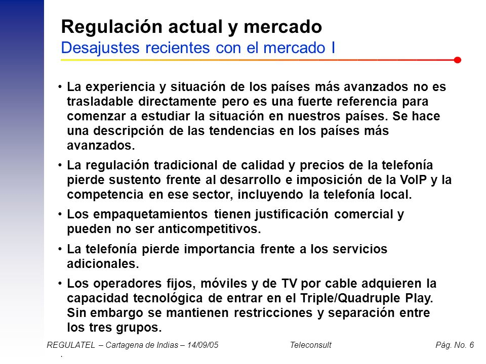 Regulación actual y mercado Desajustes recientes con el mercado I