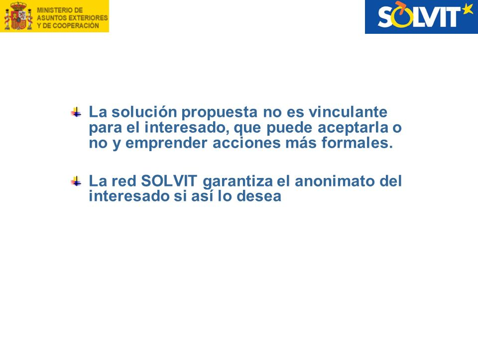 La solución propuesta no es vinculante para el interesado, que puede aceptarla o no y emprender acciones más formales.