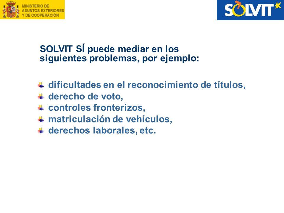 SOLVIT SÍ puede mediar en los siguientes problemas, por ejemplo: