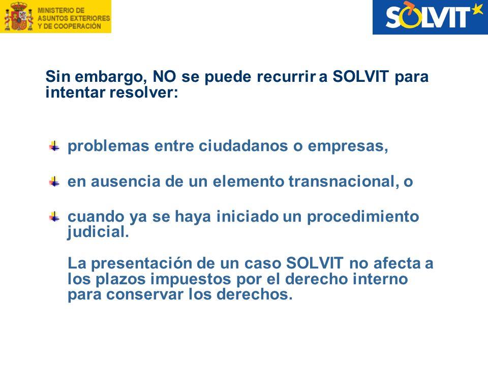 Sin embargo, NO se puede recurrir a SOLVIT para intentar resolver: