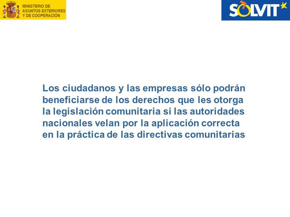 Los ciudadanos y las empresas sólo podrán beneficiarse de los derechos que les otorga la legislación comunitaria si las autoridades nacionales velan por la aplicación correcta en la práctica de las directivas comunitarias