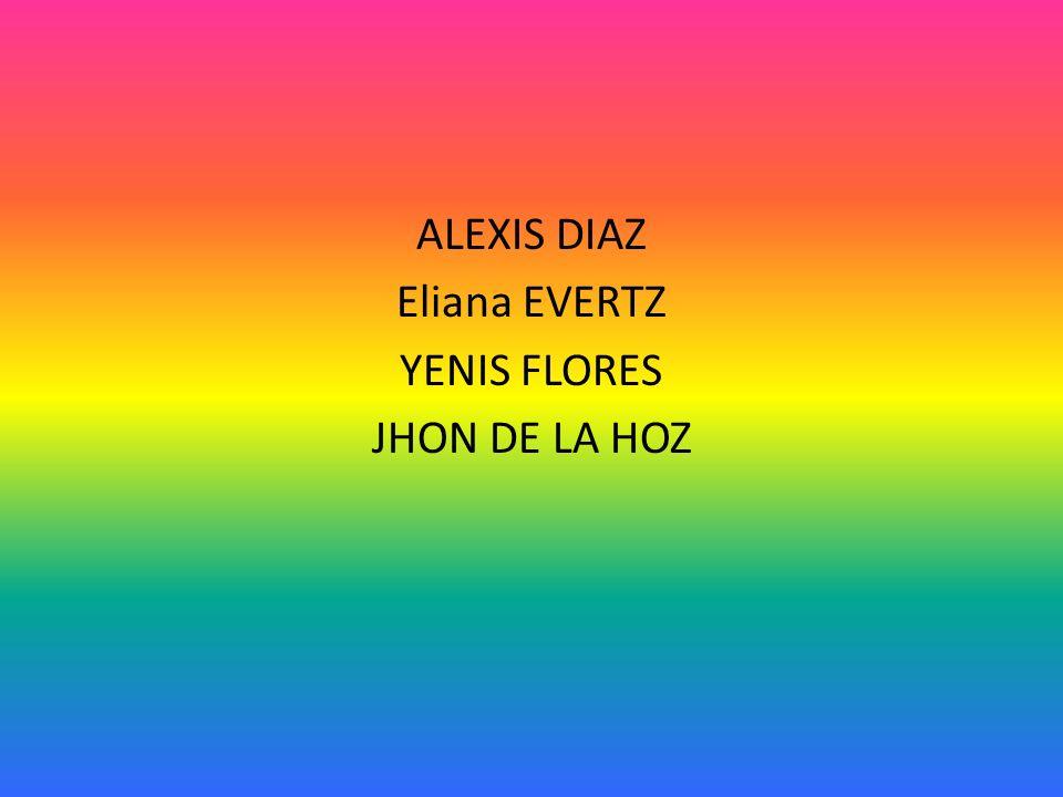 ALEXIS DIAZ Eliana EVERTZ YENIS FLORES JHON DE LA HOZ