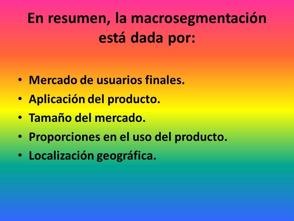 En resumen, la macrosegmentación está dada por: