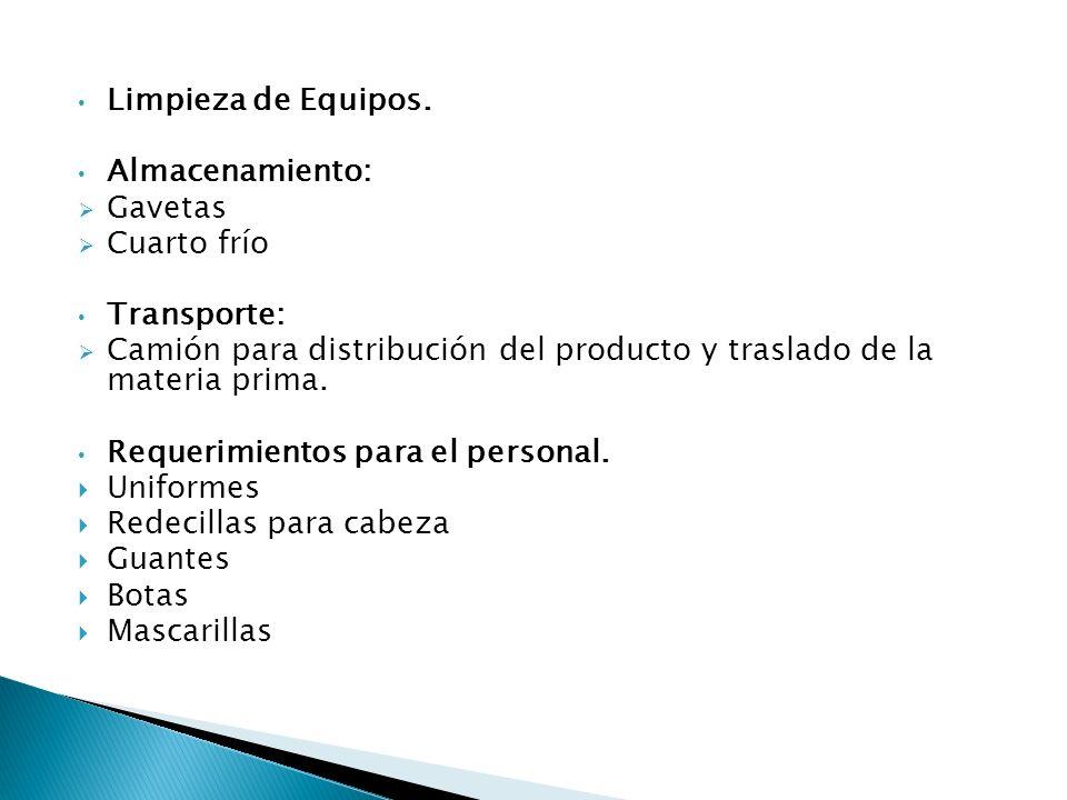 Limpieza de Equipos. Almacenamiento: Gavetas. Cuarto frío. Transporte: Camión para distribución del producto y traslado de la materia prima.