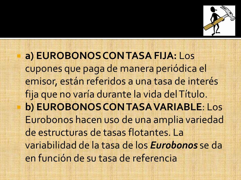 a) EUROBONOS CON TASA FIJA: Los cupones que paga de manera periódica el emisor, están referidos a una tasa de interés fija que no varía durante la vida del Título.