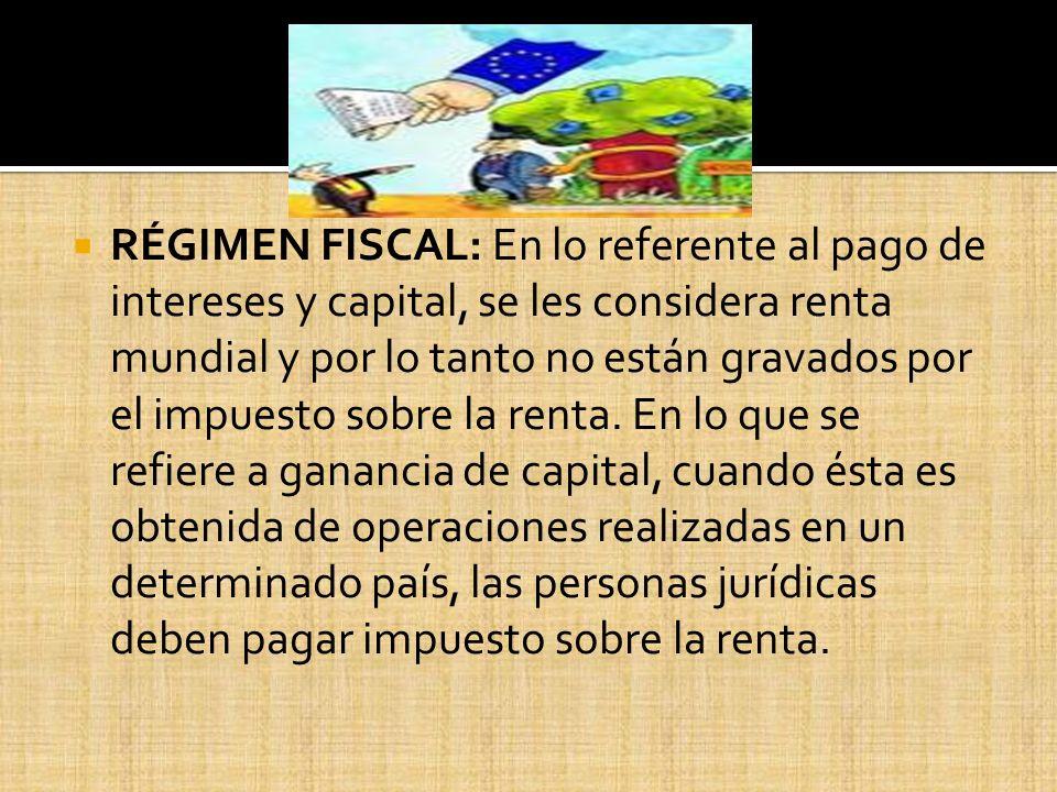 RÉGIMEN FISCAL: En lo referente al pago de intereses y capital, se les considera renta mundial y por lo tanto no están gravados por el impuesto sobre la renta.