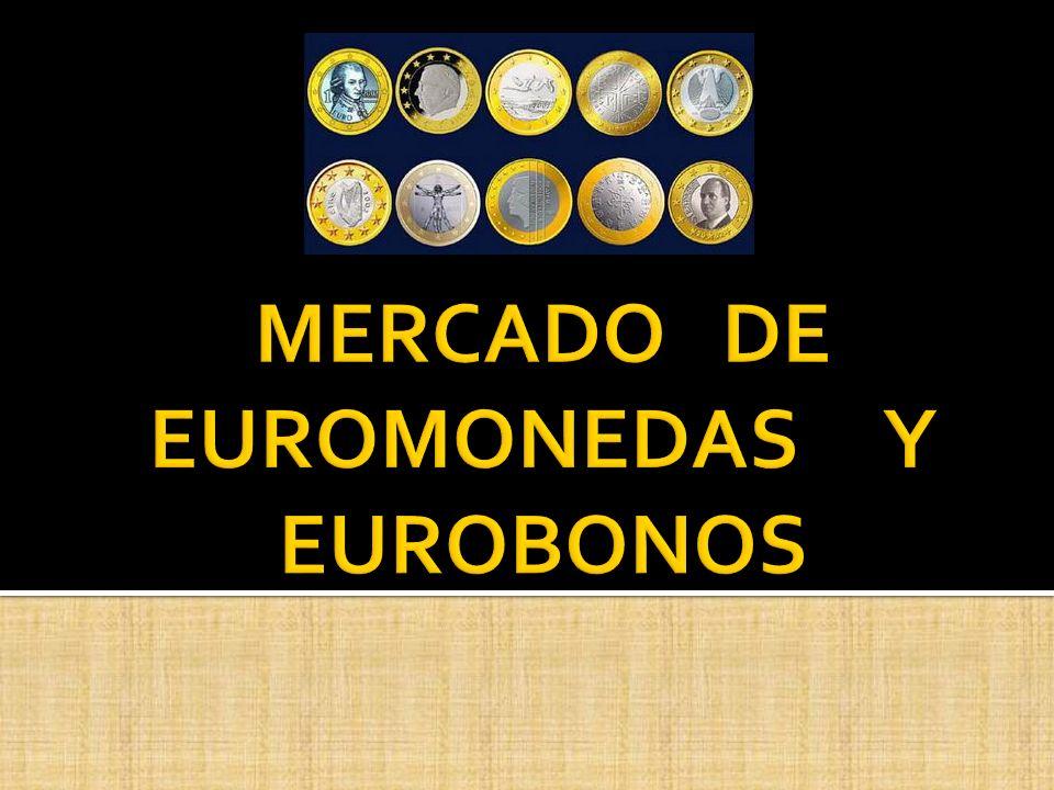 MERCADO DE EUROMONEDAS Y EUROBONOS
