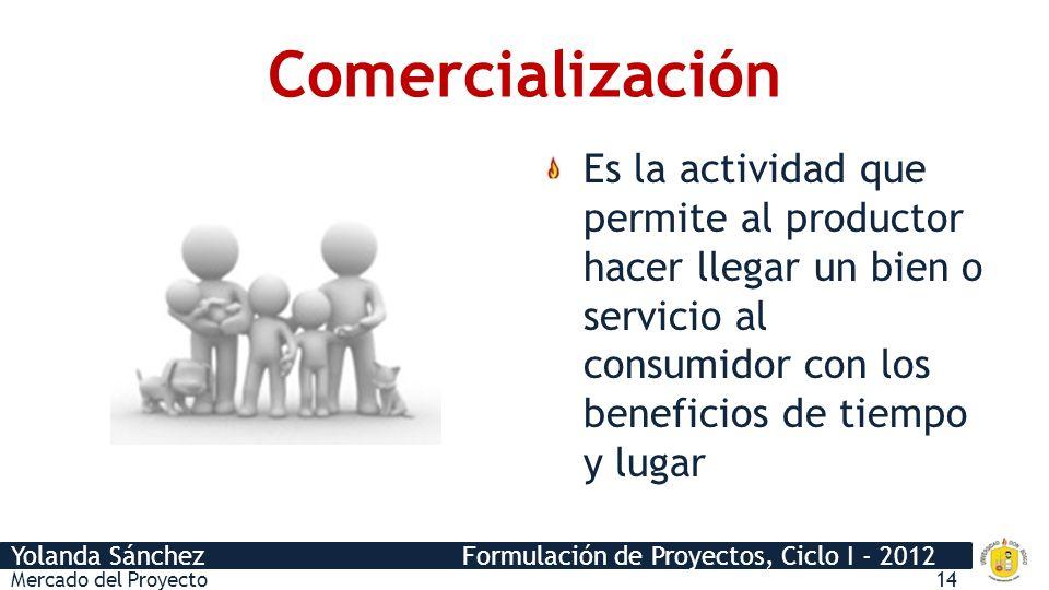 Comercialización Es la actividad que permite al productor hacer llegar un bien o servicio al consumidor con los beneficios de tiempo y lugar.