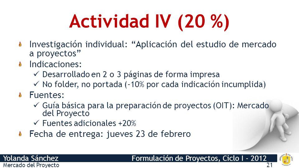 Actividad IV (20 %) Investigación individual: Aplicación del estudio de mercado a proyectos Indicaciones: