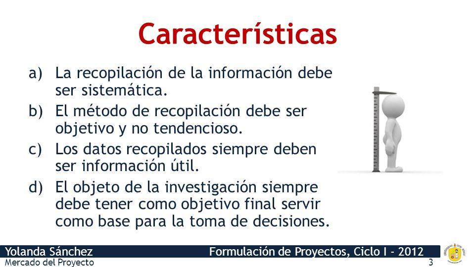 Características La recopilación de la información debe ser sistemática. El método de recopilación debe ser objetivo y no tendencioso.