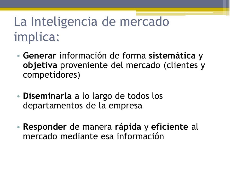La Inteligencia de mercado implica: