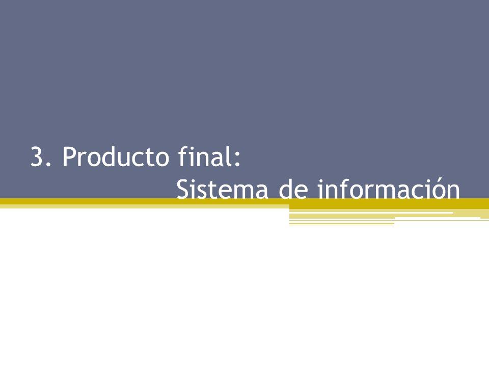 3. Producto final: Sistema de información