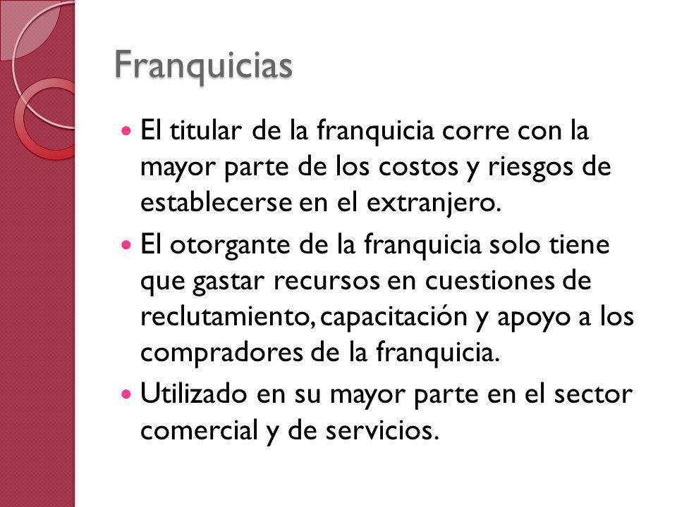 Franquicias El titular de la franquicia corre con la mayor parte de los costos y riesgos de establecerse en el extranjero.