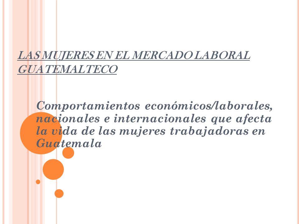 LAS MUJERES EN EL MERCADO LABORAL GUATEMALTECO