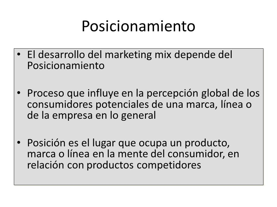 Posicionamiento El desarrollo del marketing mix depende del Posicionamiento.