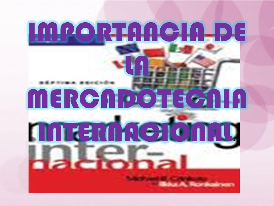 IMPORTANCIA DE LA MERCADOTECNIA INTERNACIONAL.