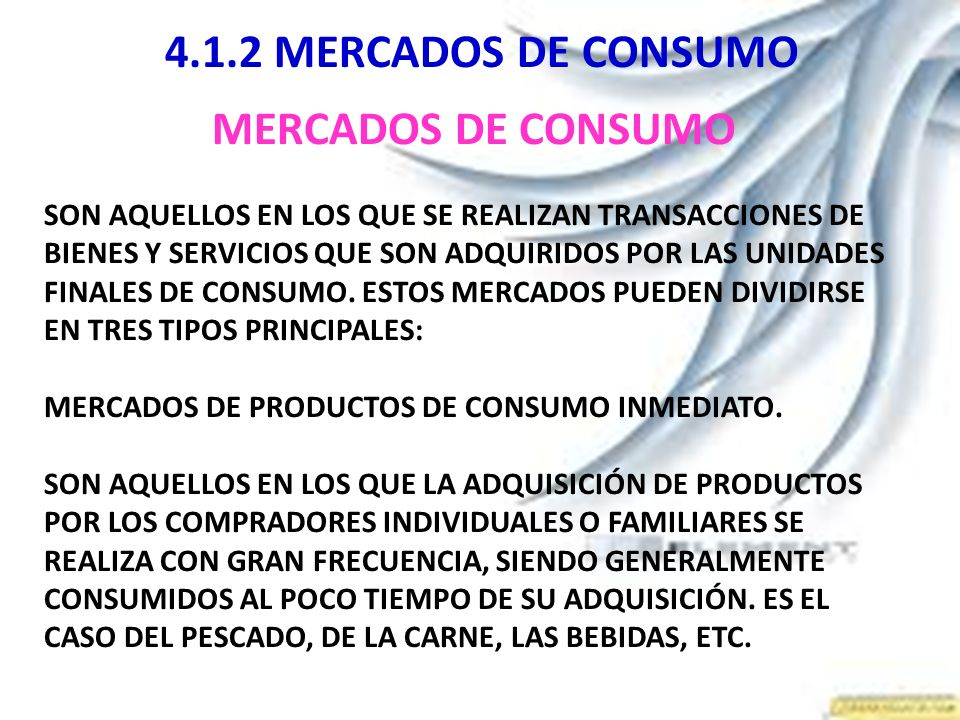 4.1.2 MERCADOS DE CONSUMO MERCADOS DE CONSUMO