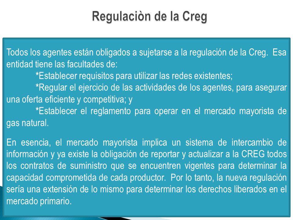 Regulaciòn de la Creg Todos los agentes están obligados a sujetarse a la regulación de la Creg. Esa entidad tiene las facultades de: