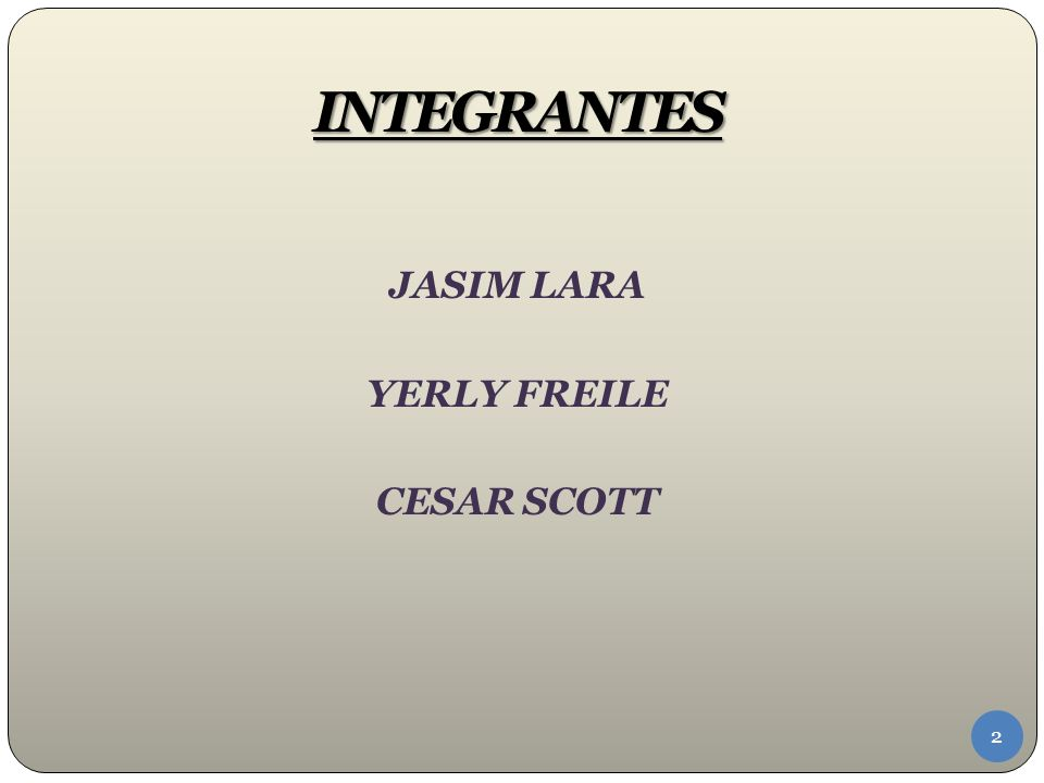 INTEGRANTES JASIM LARA YERLY FREILE CESAR SCOTT