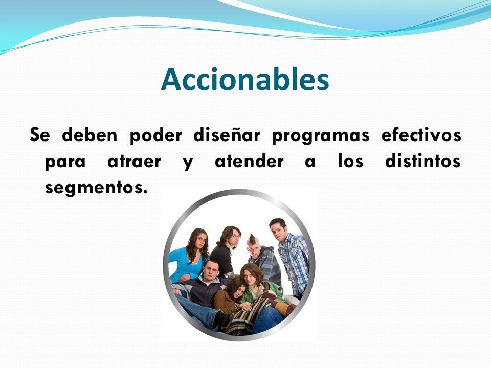 Accionables Se deben poder diseñar programas efectivos para atraer y atender a los distintos segmentos.