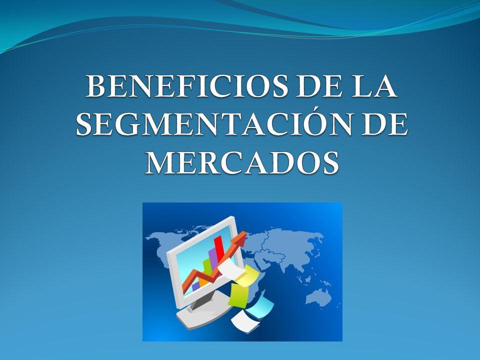 BENEFICIOS DE LA SEGMENTACIÓN DE MERCADOS