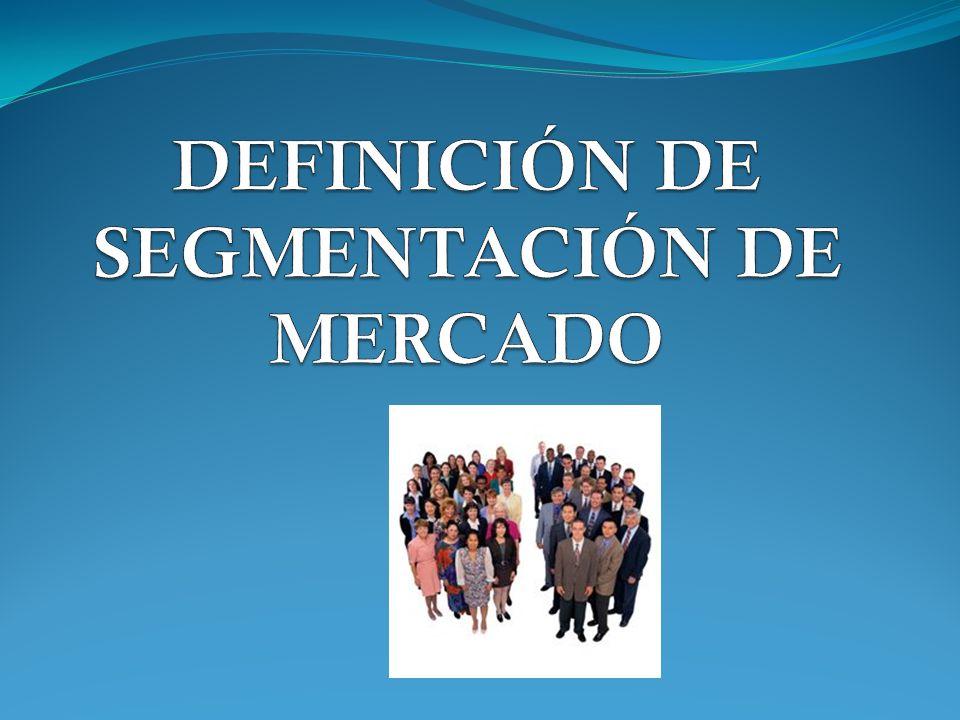 DEFINICIÓN DE SEGMENTACIÓN DE MERCADO
