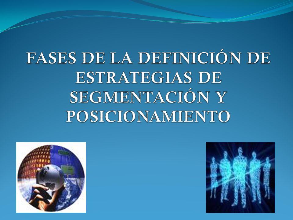 FASES DE LA DEFINICIÓN DE ESTRATEGIAS DE SEGMENTACIÓN Y POSICIONAMIENTO