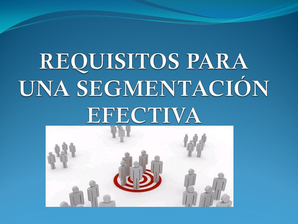 REQUISITOS PARA UNA SEGMENTACIÓN EFECTIVA
