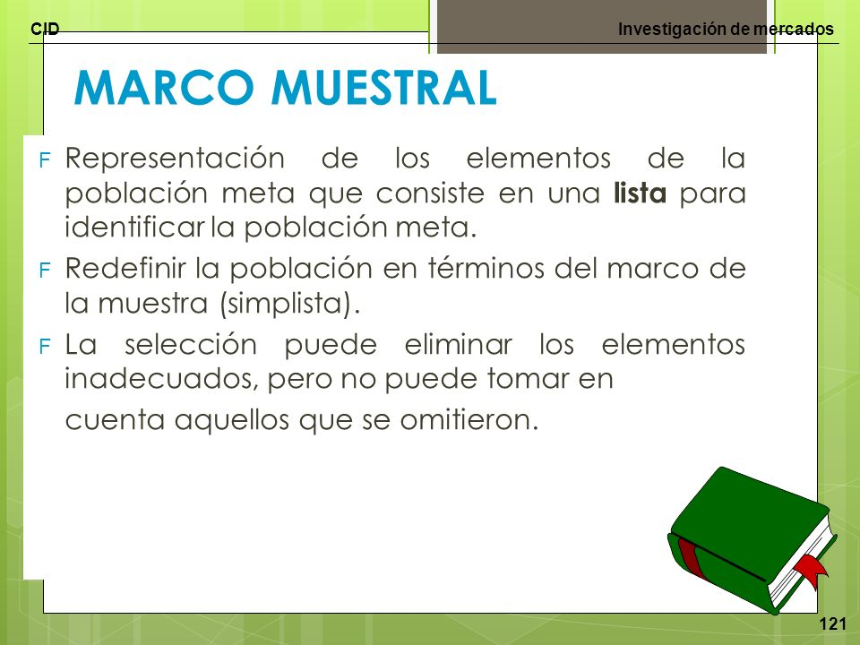 MARCO MUESTRAL Representación de los elementos de la población meta que consiste en una lista para identificar la población meta.