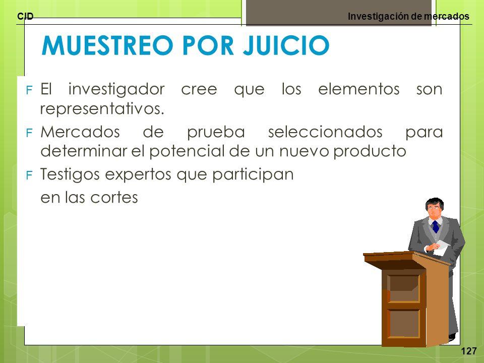 MUESTREO POR JUICIO El investigador cree que los elementos son representativos.