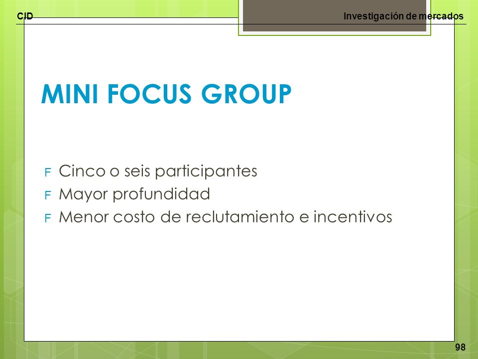 MINI FOCUS GROUP Cinco o seis participantes Mayor profundidad
