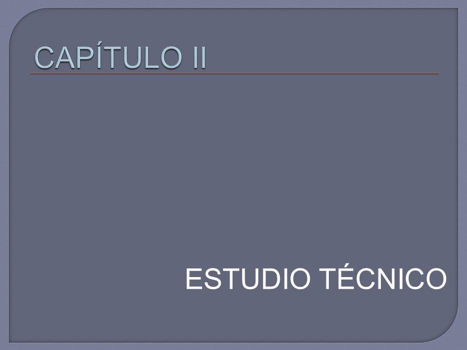 CAPÍTULO II ESTUDIO TÉCNICO