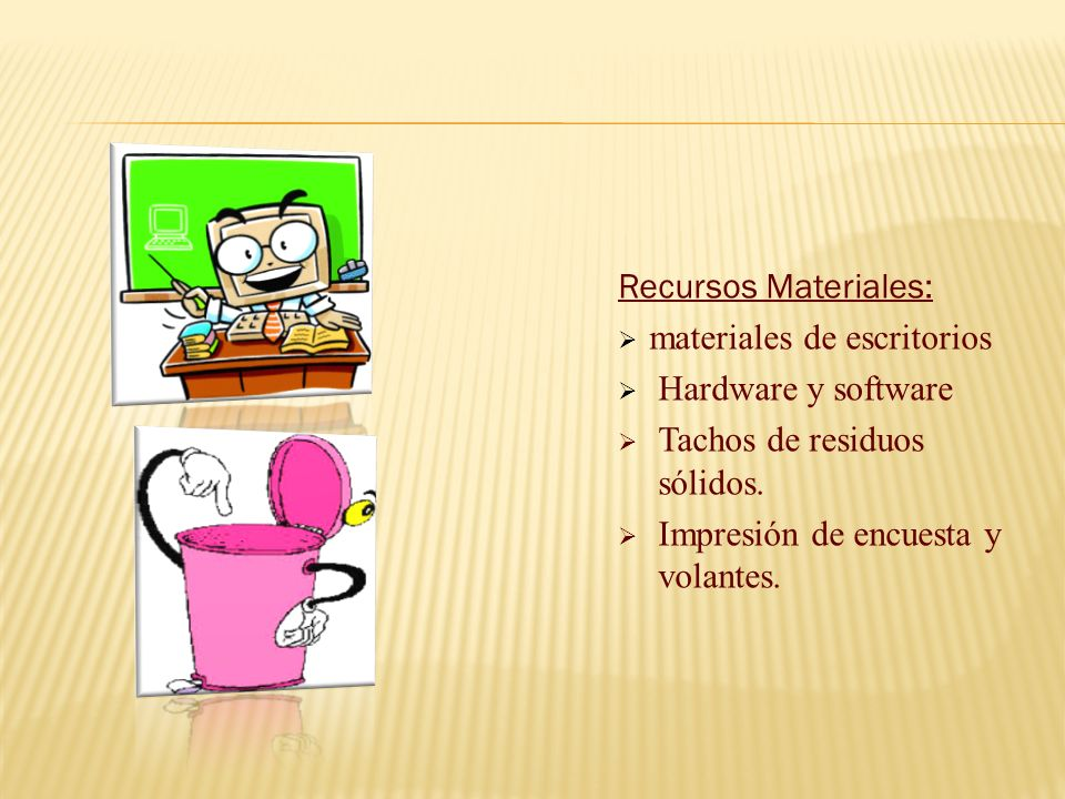 Recursos Materiales: materiales de escritorios. Hardware y software.