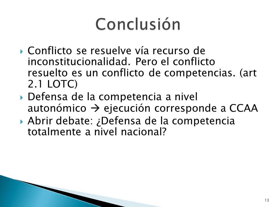 Conclusión Conflicto se resuelve vía recurso de inconstitucionalidad. Pero el conflicto resuelto es un conflicto de competencias. (art 2.1 LOTC)