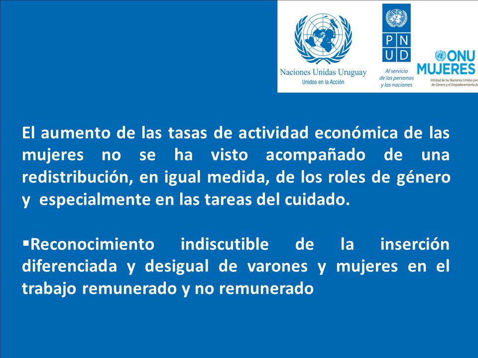 El aumento de las tasas de actividad económica de las mujeres no se ha visto acompañado de una redistribución, en igual medida, de los roles de género y especialmente en las tareas del cuidado.