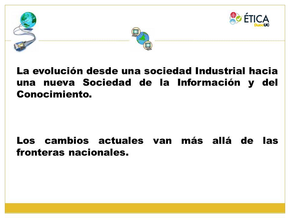La evolución desde una sociedad Industrial hacia una nueva Sociedad de la Información y del Conocimiento.