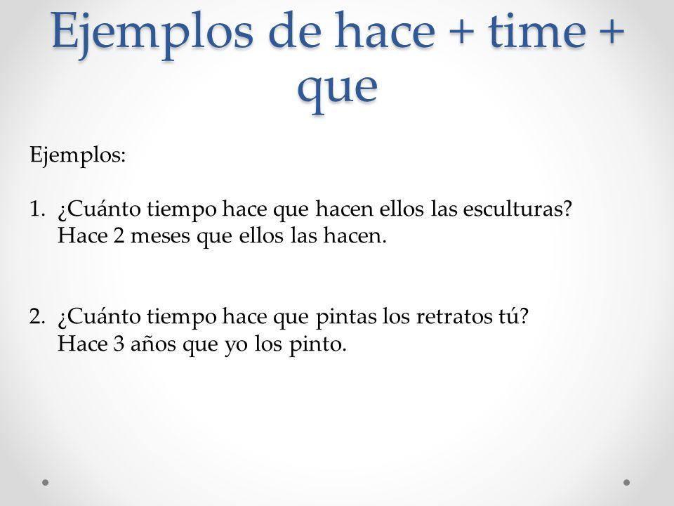 Ejemplos de hace + time + que