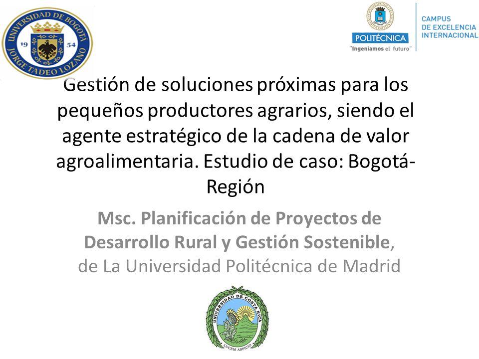 Gestión de soluciones próximas para los pequeños productores agrarios, siendo el agente estratégico de la cadena de valor agroalimentaria. Estudio de caso: Bogotá-Región