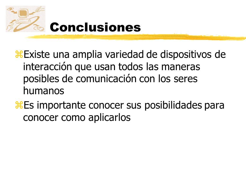 Conclusiones Existe una amplia variedad de dispositivos de interacción que usan todos las maneras posibles de comunicación con los seres humanos.