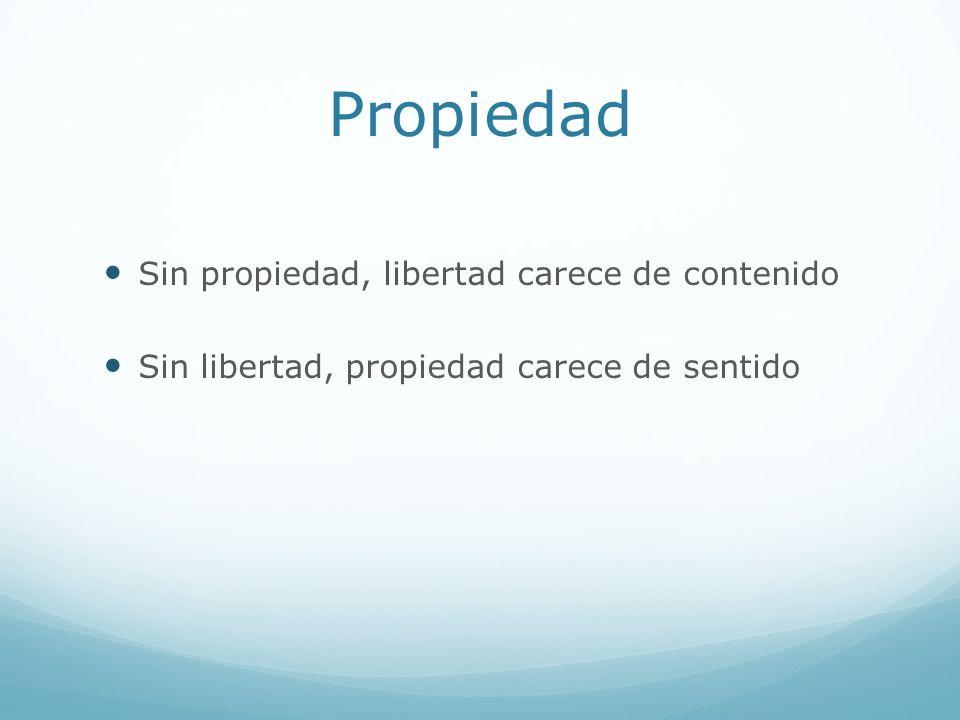 Propiedad Sin propiedad, libertad carece de contenido