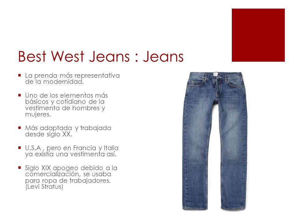 Best West Jeans : Jeans La prenda más representativa de la modernidad.