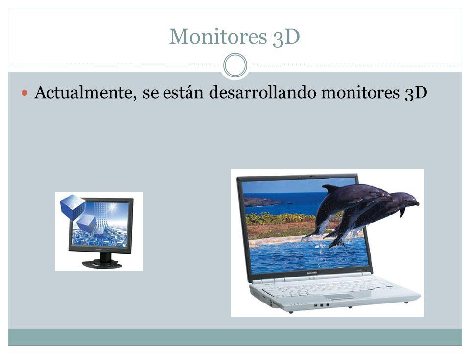 Monitores 3D Actualmente, se están desarrollando monitores 3D