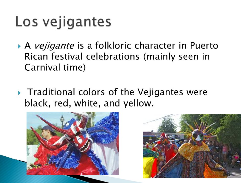 Los vejigantes A vejigante is a folkloric character in Puerto Rican festival celebrations (mainly seen in Carnival time)