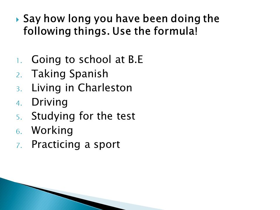 Say how long you have been doing the following things. Use the formula!